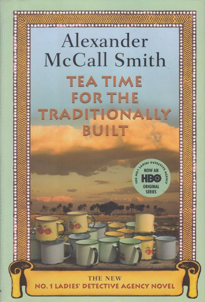 Tea Time for the Traditionally Built. Alexander McCall Smith.