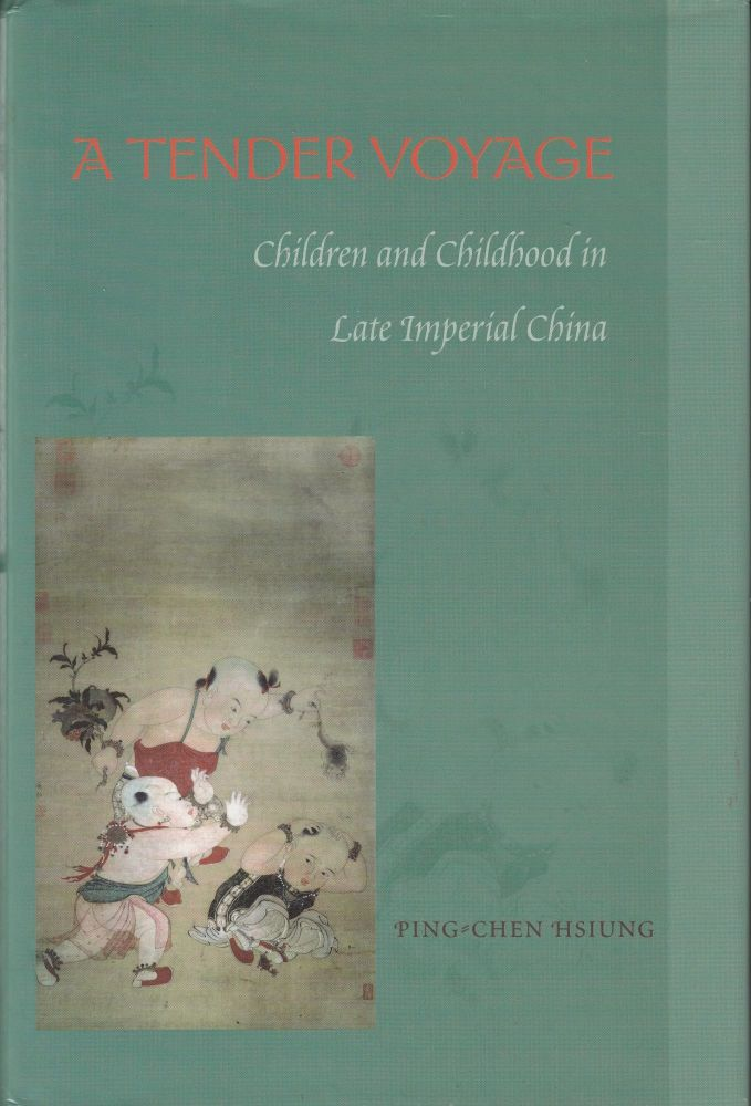 A Tender Voyage: Children and Childhood in Late Imperial China. Ping-chen Hsiung.