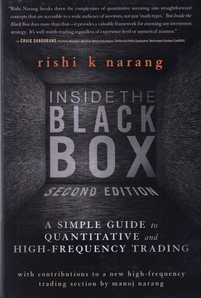 Inside the Black Box: A Simple Guide to Quantitative and High-Frequency Trading. Rishi K. Narang.