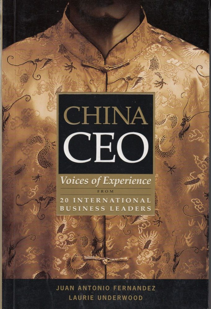 China CEO: Voices of Experience from 20 International Business Leaders. Laurie Underwood Juan Antonio Fernandez.