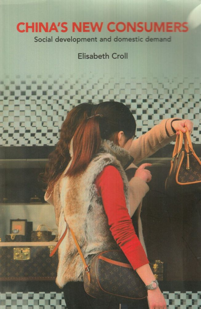 China's New Consumers: Social Development and Domestic Demand. Elisabeth Croll.