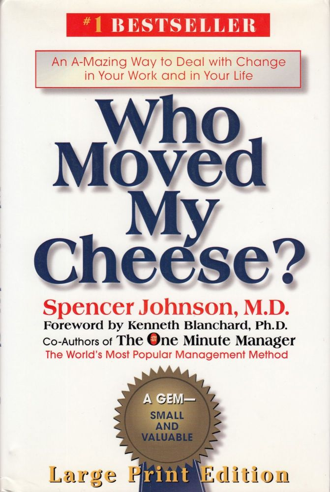 Who Moved My Cheese? An A-Mazing Way To Deal With Change In Your Work And In Your Life. Spencer Johnson.
