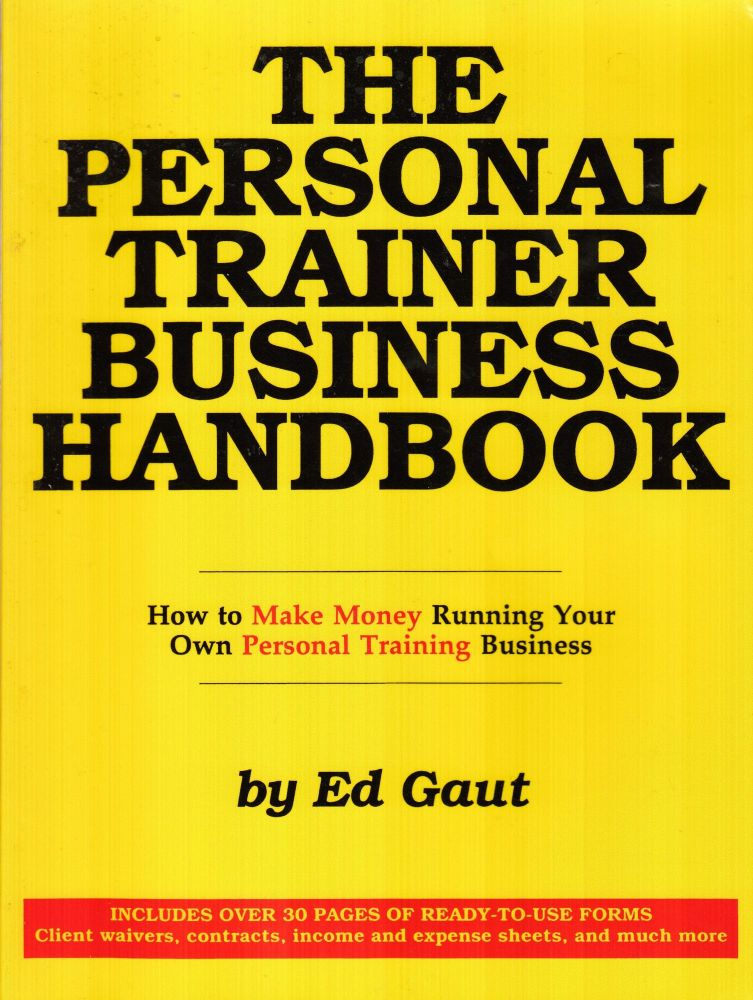 The Personal Trainer Business Handbook. Ed Gaut.