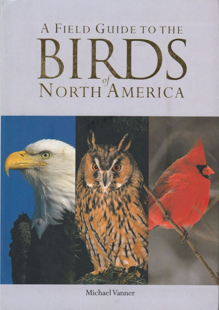 A Field Guide to the Birds of North America. Michael Vanner.