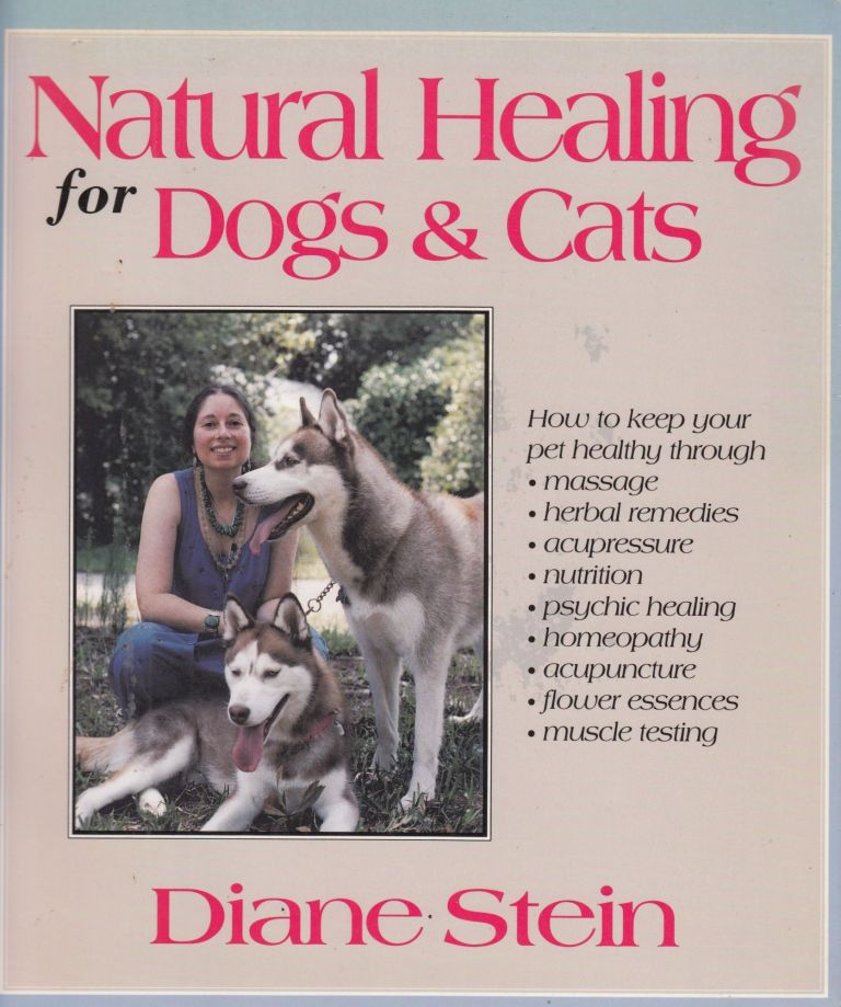 Natural Healing for Dogs & Cats. Diane Stein.