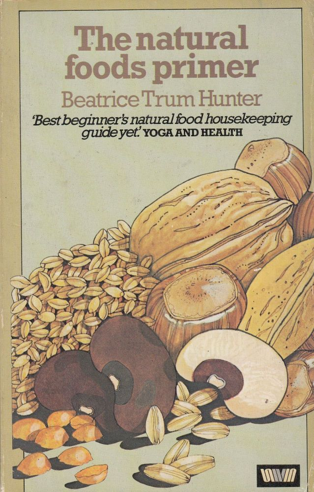 The Natural Foods Primer: Help for the Bewildered Beginner. Beatrice Trum Hunter.