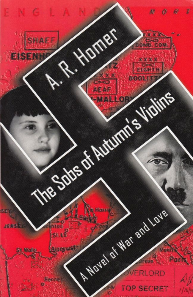 The Sobs of Autumn's Violins: A Novel of War and Love. A R. Homer.