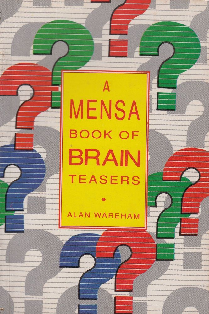 A Mensa Book of Brain Teasers. Alan Wareham.