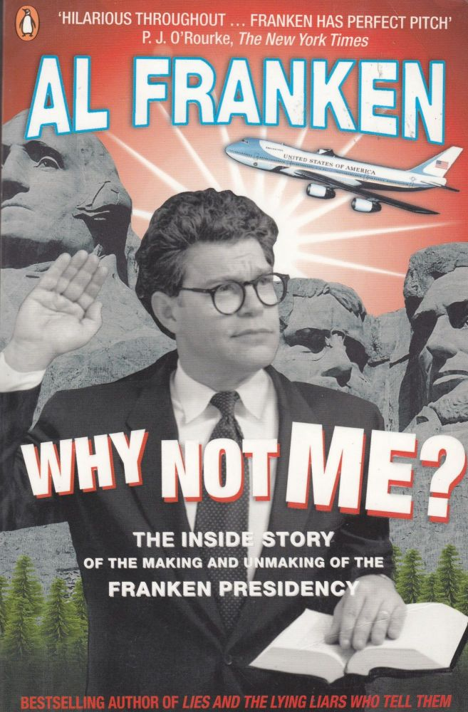 Why Not Me? The Inside Story of the Making and Unmaking of the Franken Presidency. Al Franken.
