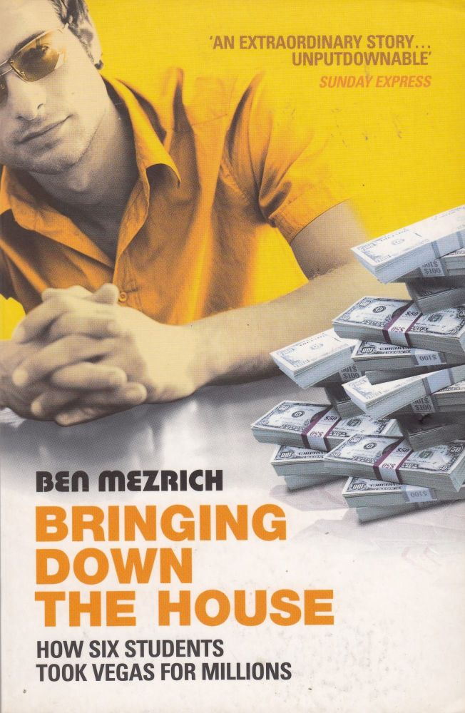 Bringing Down the House: How Six Students Took Vegas For Millions. Ben Mezrich.