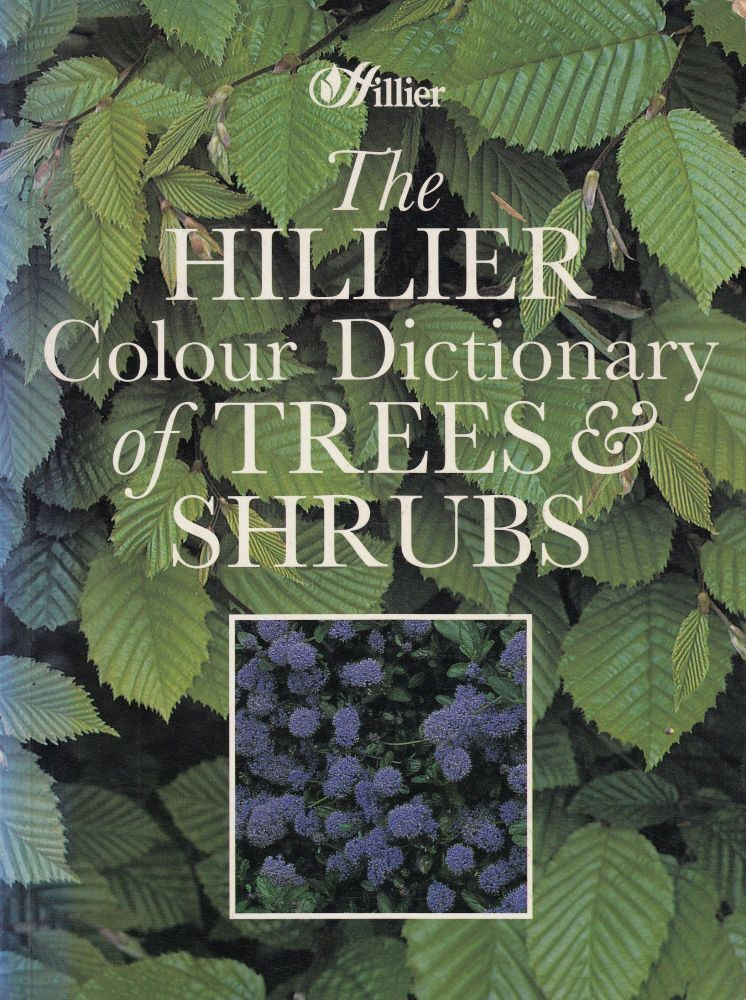 The Hillier Colour Dictionary of Trees & Shrubs. Chrstopher D. Brickell Hillier Nurseries, preface.