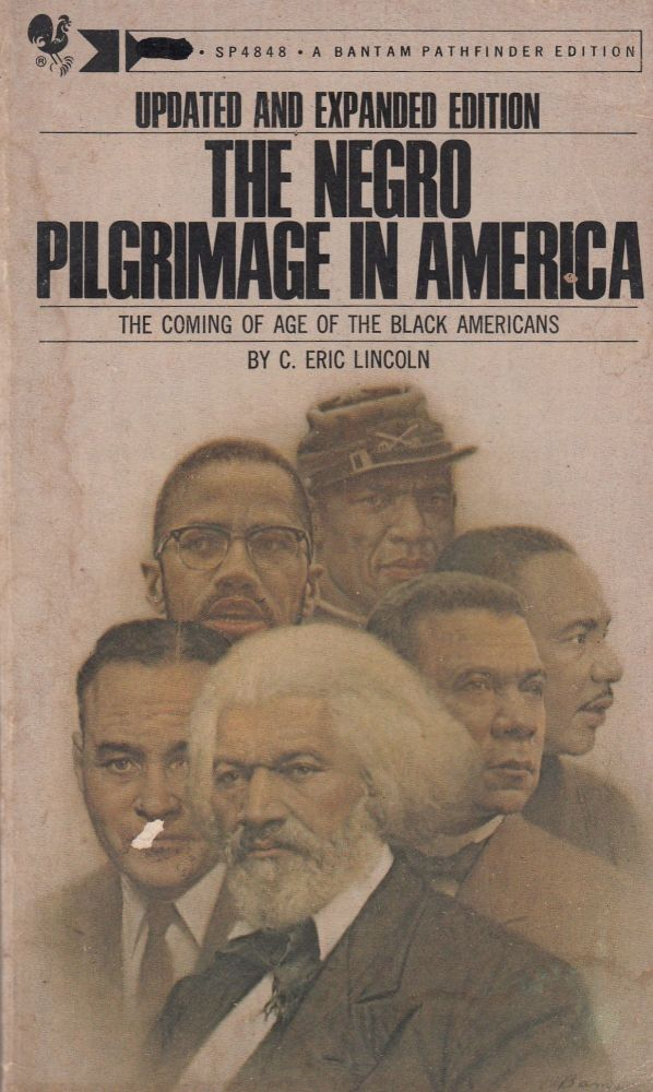 The Negro Pilgrimage in America: The Coming of Age of the Black Americans. C. Eric Lincoln.