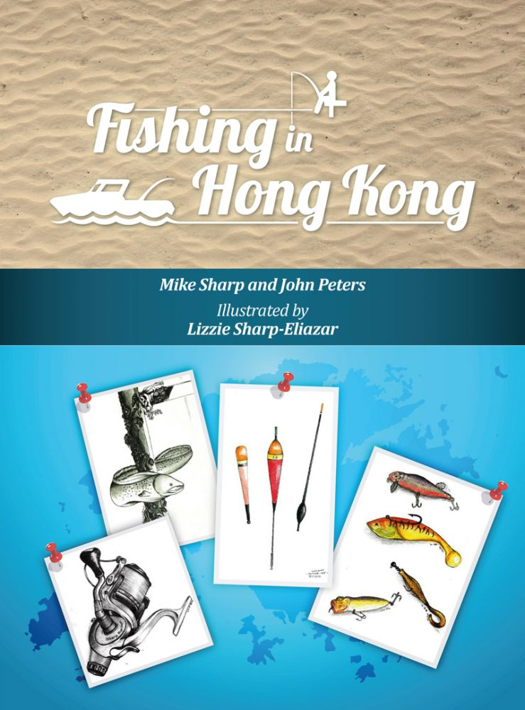 Fishing in Hong Kong: A How-To Guide to Making the Most of the Territory's Shores, Reservoirs and Surrounding Waters. John Peters Mike Sharp.