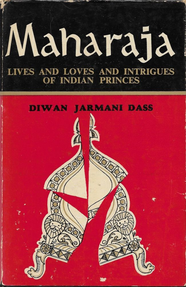 Maharaja: Lives and Loves and Intrigues of Indian Princes. Diwan Jarmani Dass.