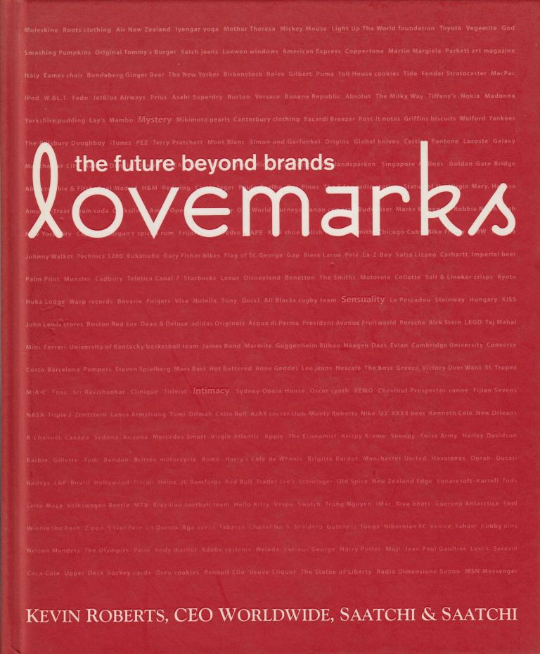 Lovemarks: The Future Beyond Brands. Kevin Roberts.
