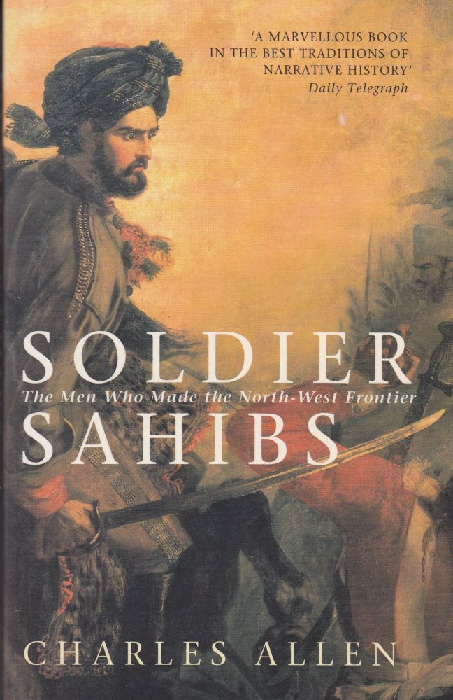 Soldier Sahibs: The Men Who Made the North-West Frontier. Charles Allen.