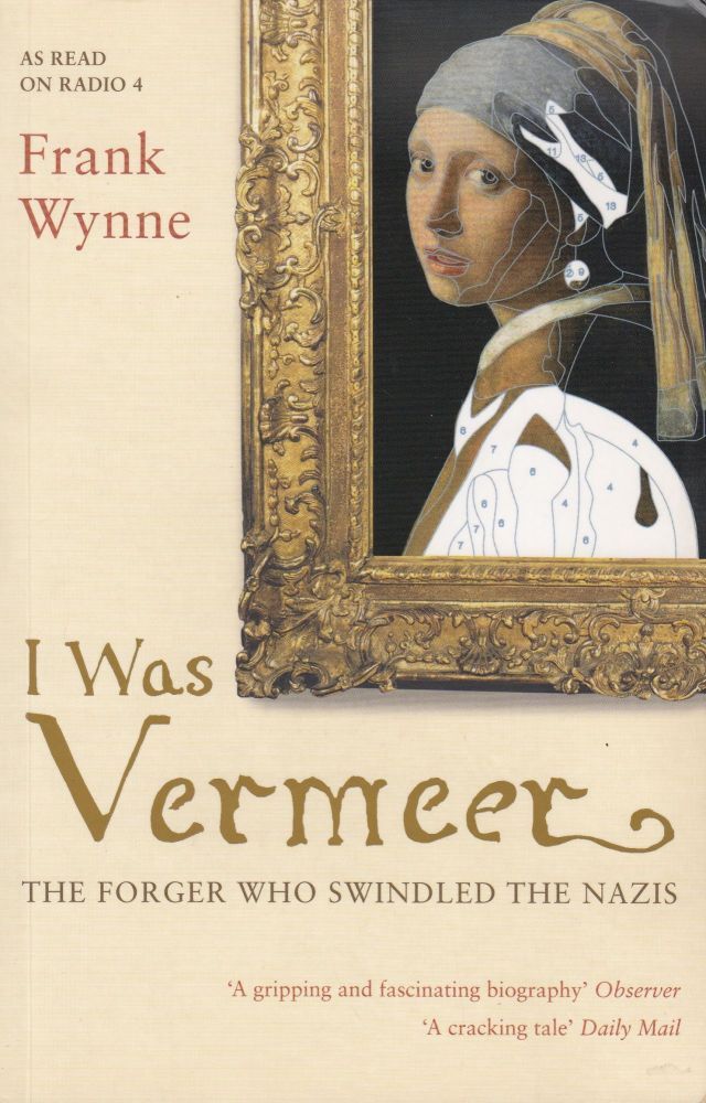 I Was Vermeer: The Legend of the Forger Who Swindled the Nazis. Frank Wynne.