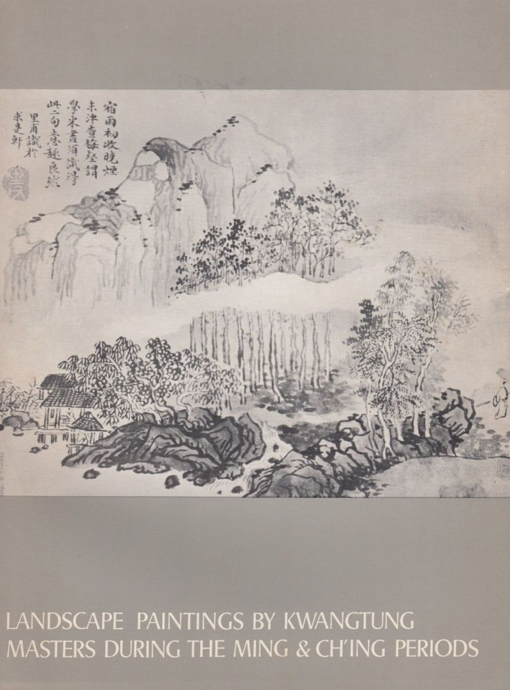 Landscape Paintings by Kwangtung Masters During the Ming & Ch'ing Periods. J. C. Y. Watt Chu-tsing Li, foreword.