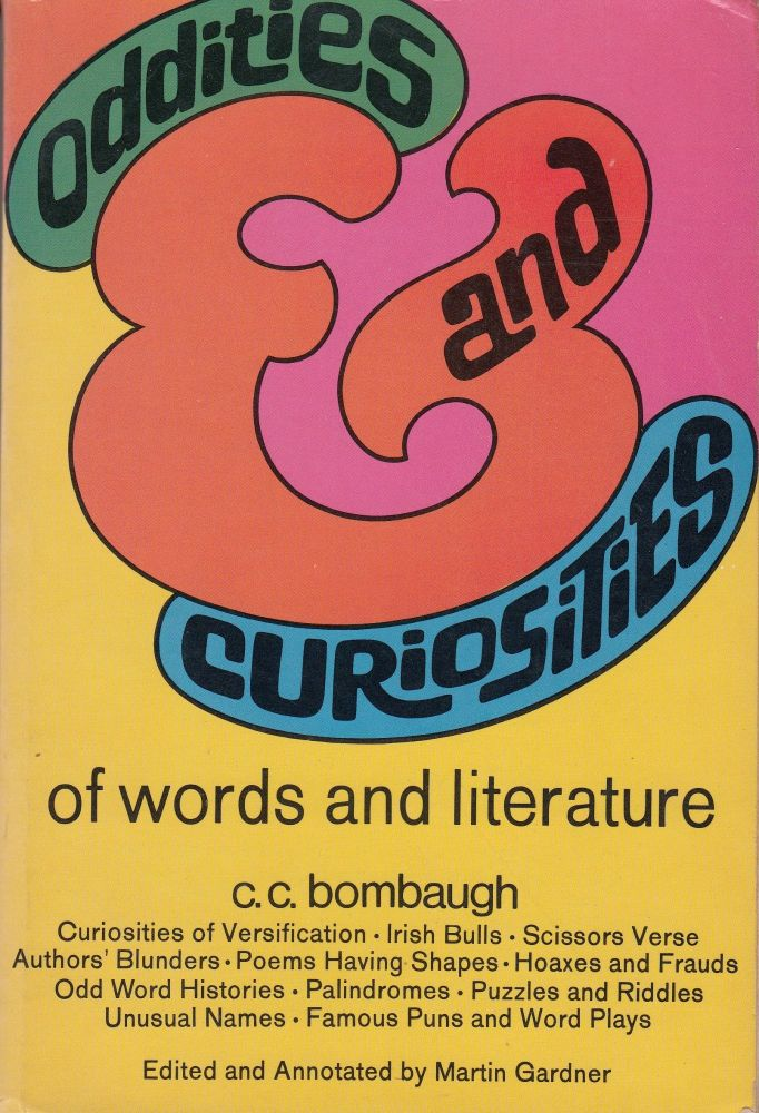 Oddities and Curiosities of Words and Literature (Gleanings for the Curious). Martin Gardner C C. Bombaugh, intro.