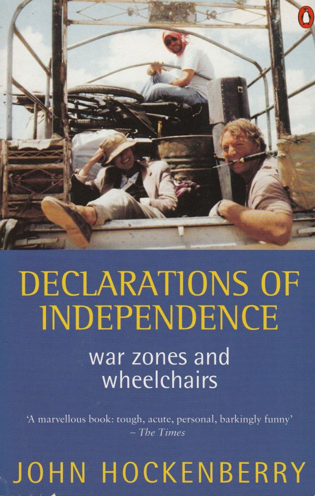 Declarations of Independence: War Zones and Wheelchairs. John Hockenberry.