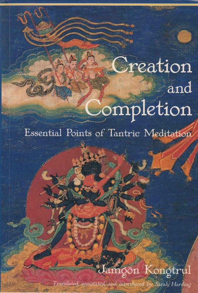 Creation and Completion: Essential Points of Tantric Meditation. Jamgon Kongtrul.