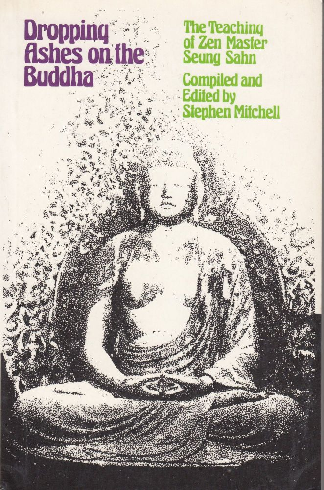 Dropping Ashes on the Buddha. Stephen Mitchell Seung Sahn.