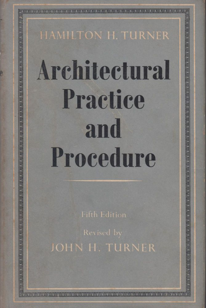 Architectural Practice and Procedure: A Manual for Practitioners & Students. John Murray Easton Hamilton H. Turner, foreword.