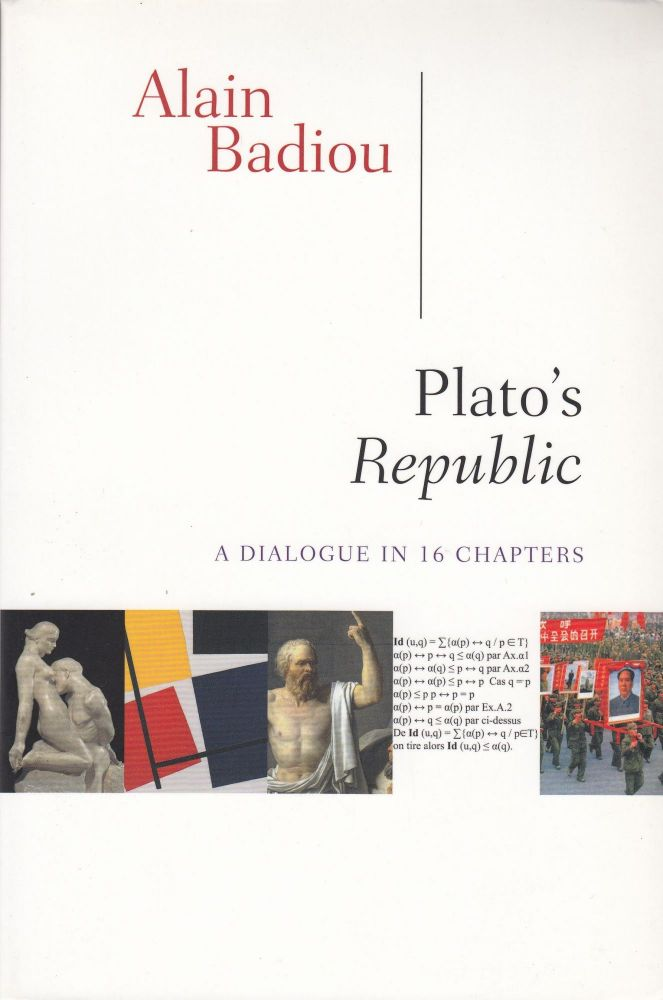 Plato's Republic: A Dialogue in 16 Chapters. Susan Spitzer Alain Badiou, Kenneth Reinhard, tr.