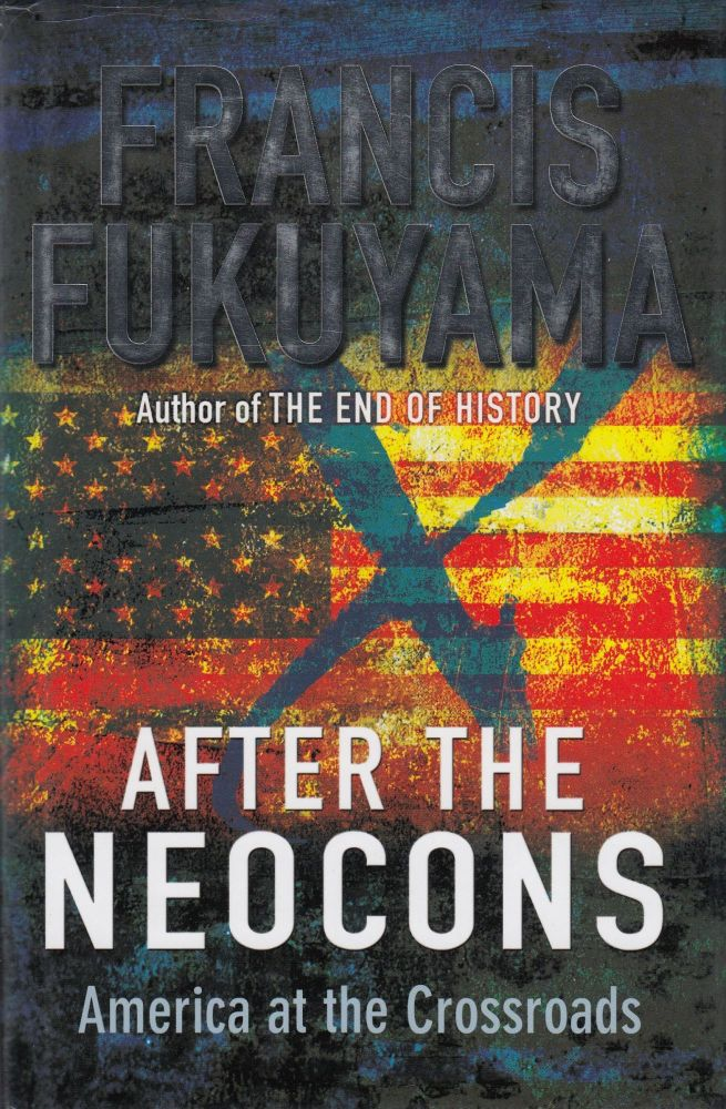 After the Neocons: America at the Crossroads. Francis Fukuyama.
