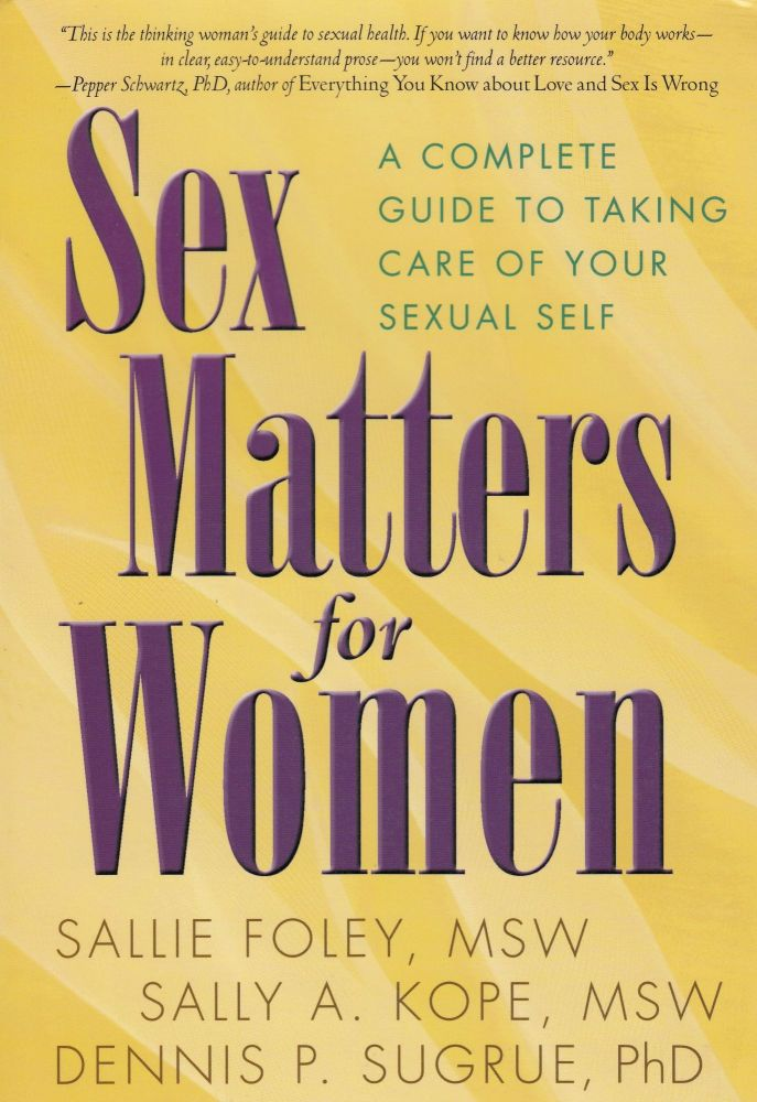 Sex Matters for Women: A Complete Guide to Taking Care of Your Sexual Self. Sally A. Kope Sallie Foley, Dennis P. Sugrue.