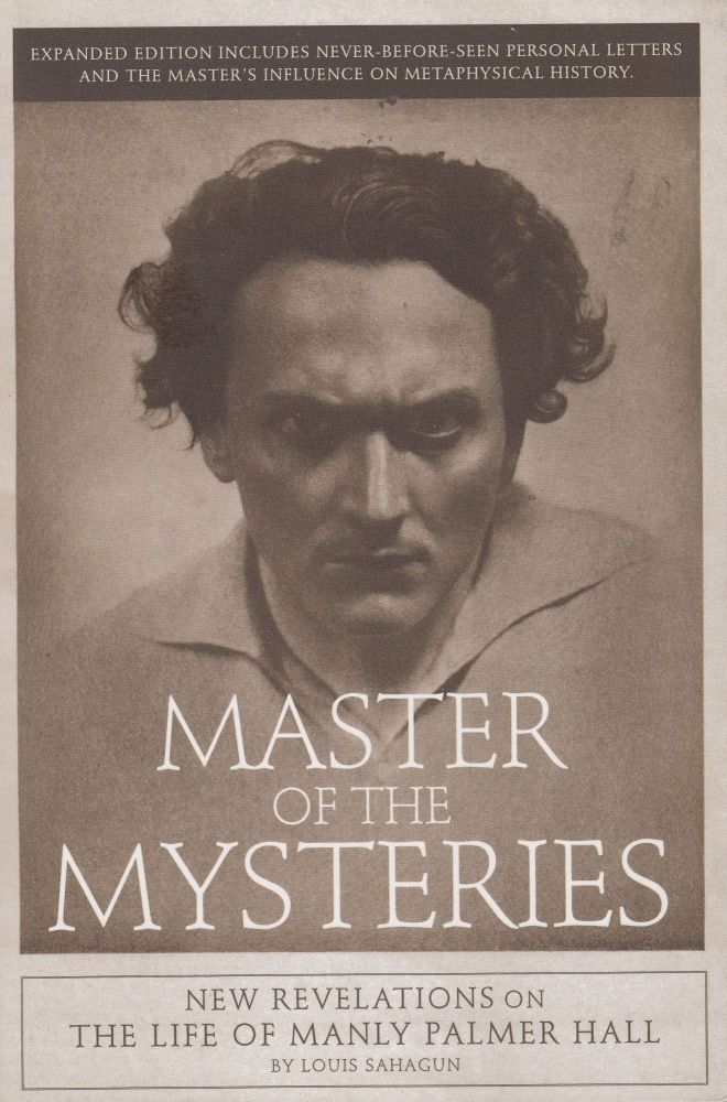 Master of the Mysteries: New Revelations on the Life of Manly Palmer Hall. Louis Sahagun.