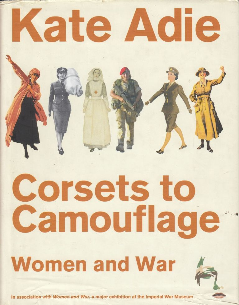 Corsets to Camouflage: Women and War. Kate Adie.