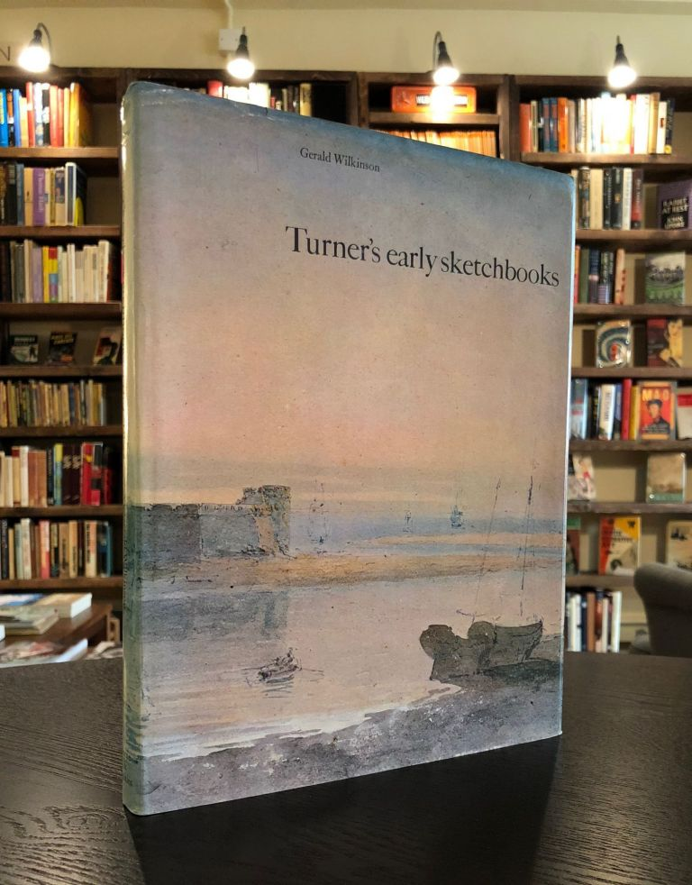 Turner's Early Sketchbooks: Drawings in England, Wales and Scotland from 1789 to 1802. Gerald Wilkinson.