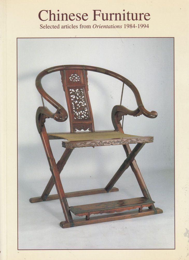 """Chinese Furniture: Selected Articles from """"Orientations"""" 1984-1994"""