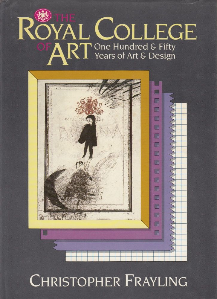 The Royal College of Art: One Hundred & Fifty Years of Art & Design. Christopher Frayling.