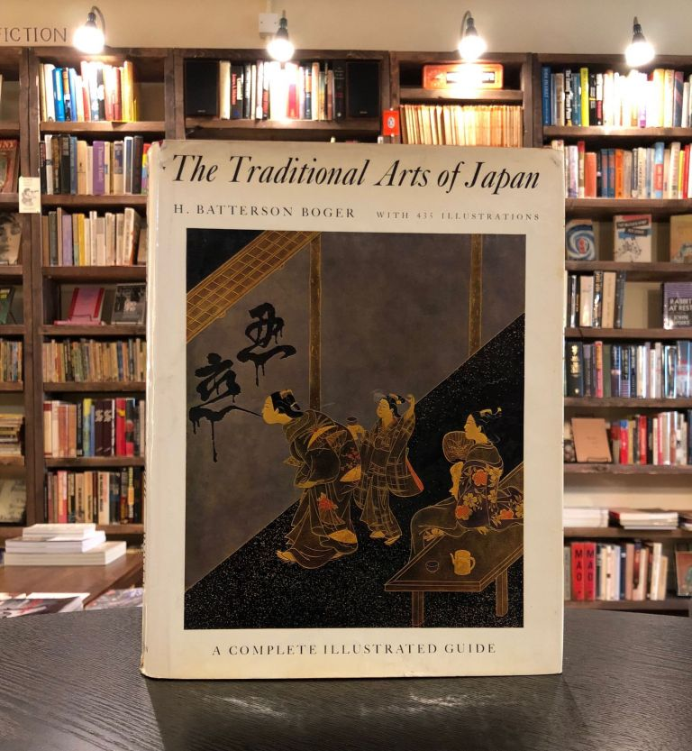 The Traditional Arts of Japan: A Complete Illustrated Guide. H. Batterson Boger.