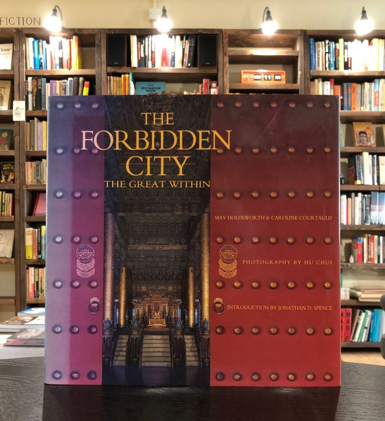 The Forbidden City: The Great Within. Caroline Courtauld May Holdsworth, Jonathan Spence, intro.