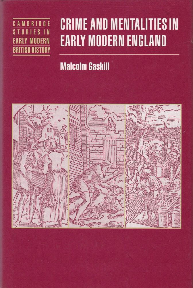 Crime and Mentalities in Early Modern England. Malcolm Gaskill.
