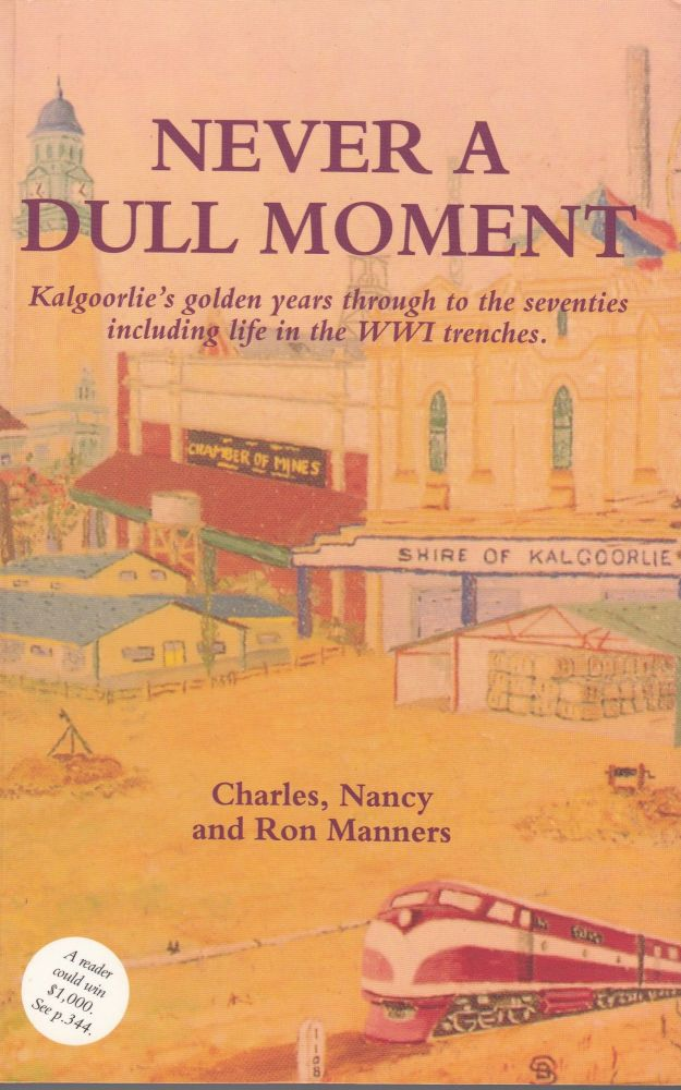 Never a Dull Moment: Kalgoorlie's golden years through to the seventies including life in the WW1 trenches. Nancy Manners Charles Manners, Ron Manners.