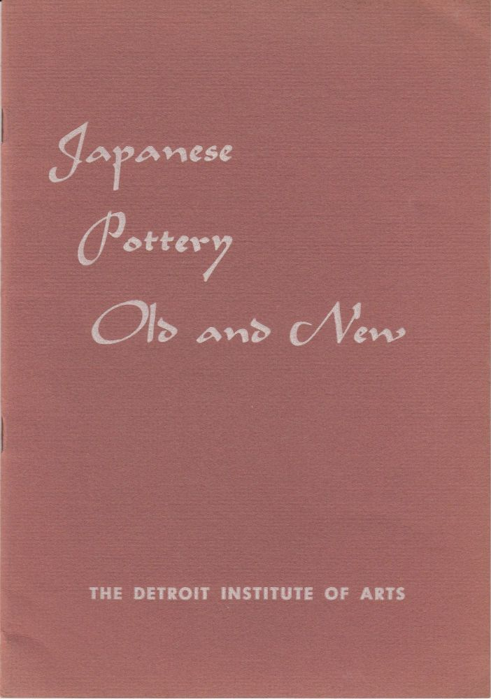 Japanese Pottery Old and New (The Detroit Institute of Arts October 8 - November 12, 1950). E P. Richardson, foreword.