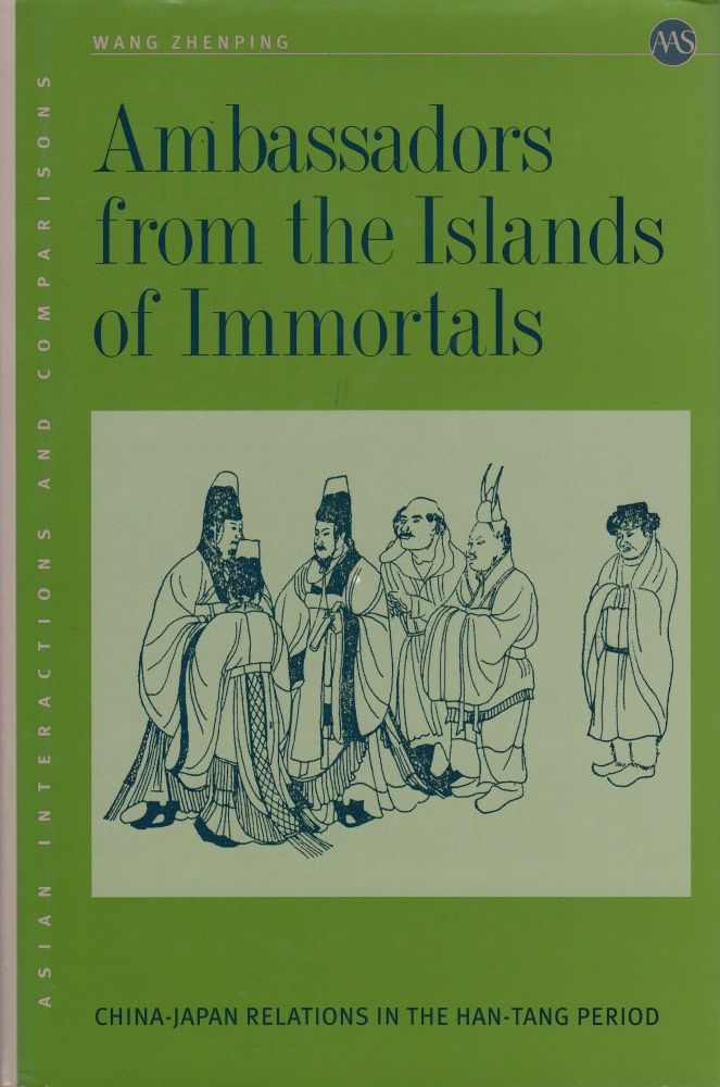 Ambassadors from the Islands of Immortals: China-Japan Relations in the Han-Tang Period. Wang Zhenping.
