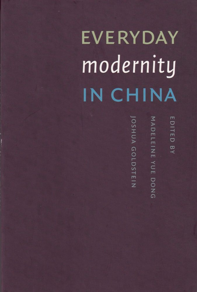 Everyday Modernity in China: China Program Book (Studies in Modernity & National Identity). Joshua Goldstein Madeleine Yue Dong.
