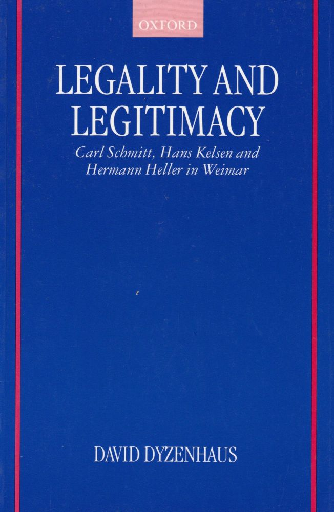 Legality and Legitimacy: Carl Schmitt, Hans Kelsen and Hermann Heller in Weimar. David Dyzenhaus.
