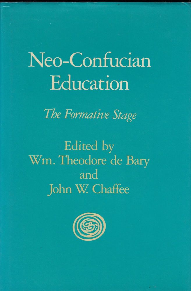Neo-Confucian Education: The Formative Stage. John W. Chaffee William Theodore de Bary.