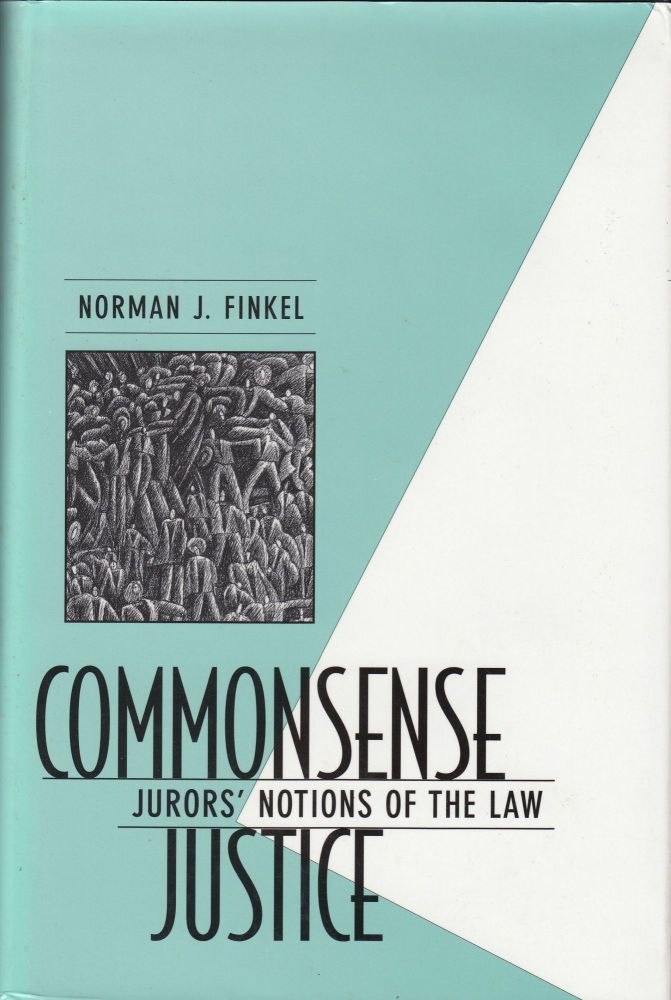 Commonsense Justice: Juror's Notions of the Law. Norman J. Finkel.