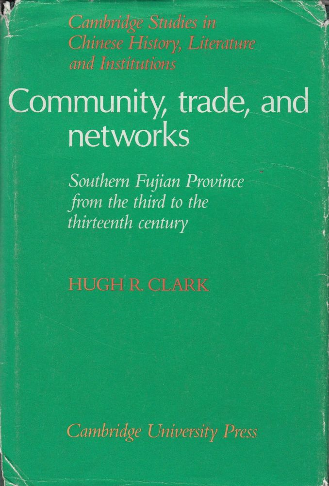 Community Trade, and Networks: Southern Fujian Province from the Third to the Thirteenth Century. Hugh R. Clark.