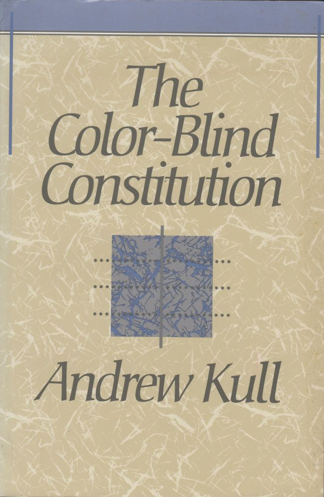 The Color-Blind Constitution. Andrew Kull.