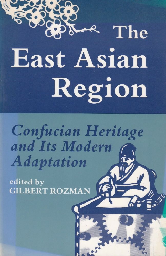 The East Asian Region: Confucian Heritage and Its Modern Adaptation. Gilbert Rozman.