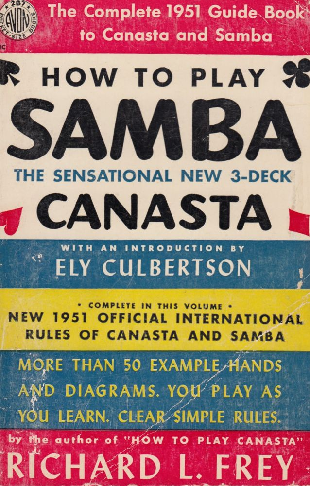 How to Play Samba: The Sensational New 3-Deck Canasta. Ely Culbertson Richard L. Frey, intro.