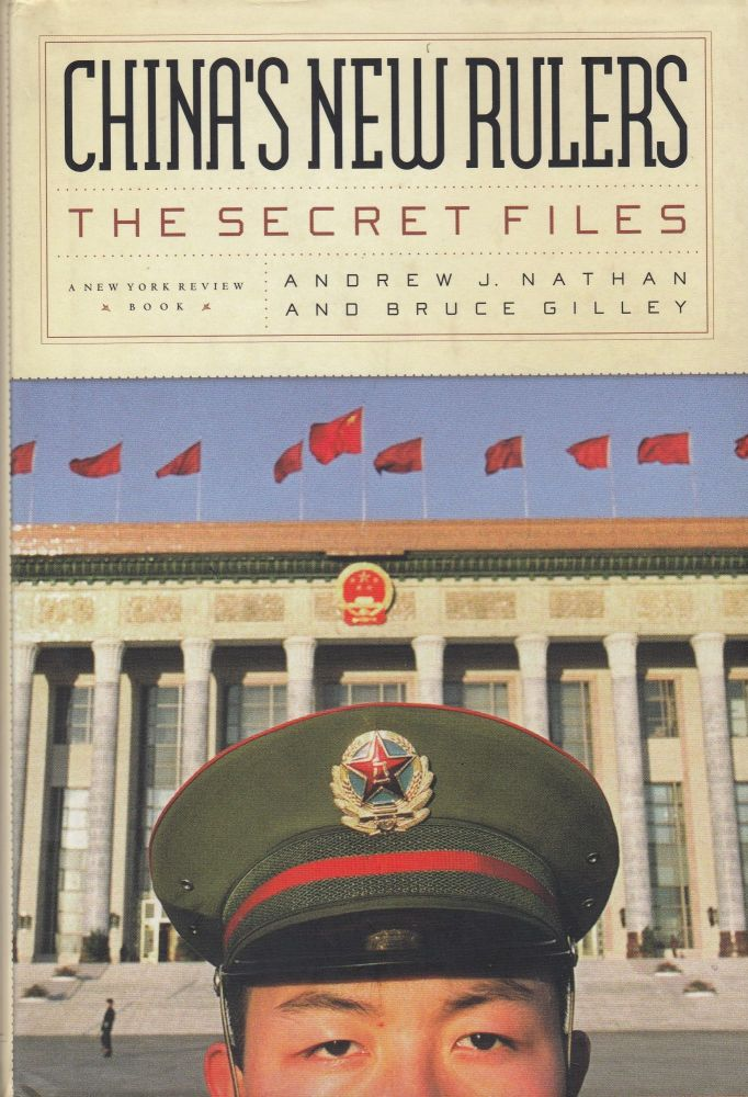 China's New Rulers: The Secret Files. Bruce Gilley Andrew J. Nathan.